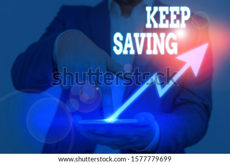 Conceptual hand writing showing Keep Saving. Business photo text keeping money in an account in a bank or financial organization.