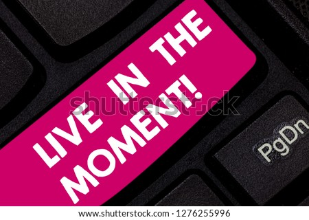 Conceptual hand writing showing Live In The Moment. Business photo text Be inspired motivated enjoy today happy moments Keyboard key Intention to create computer message idea. #1276255996