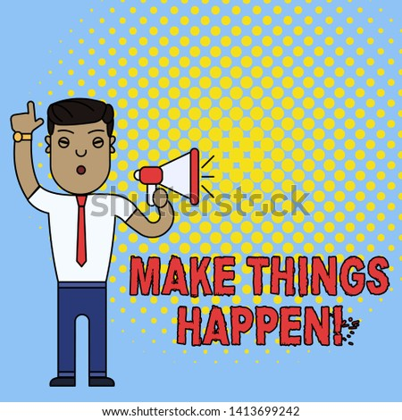 Conceptual hand writing showing Make Things Happen. Business photo text you will have to make hard efforts in order to achieve it Man Standing with Raised Right Index Finger with Megaphone.