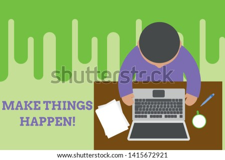 Conceptual hand writing showing Make Things Happen. Business photo text you will have to make hard efforts in order to achieve it Upper view young man sitting table laptop documents coffee cup pen.