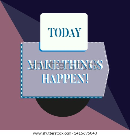 Conceptual hand writing showing Make Things Happen. Business photo text you will have to make hard efforts in order to achieve it Banner rectangle square above semicircle Geometrical background.