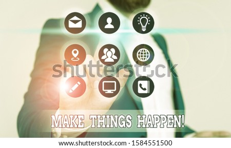 Conceptual hand writing showing Make Things Happen. Business photo text you will have to make hard efforts in order to achieve it.