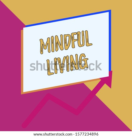 Conceptual hand writing showing Mindful Living. Business photo showcasing Fully aware and engaged on something Conscious and Sensible Blank rectangle above another arrow zigzag upwards sale.
