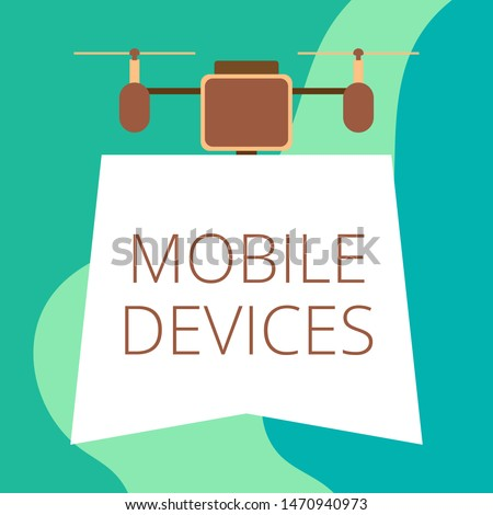 Conceptual hand writing showing Mobile Devices. Business photo showcasing A portable computing device like smartphone tablet computer Drone holding downwards banner Geometrical design.