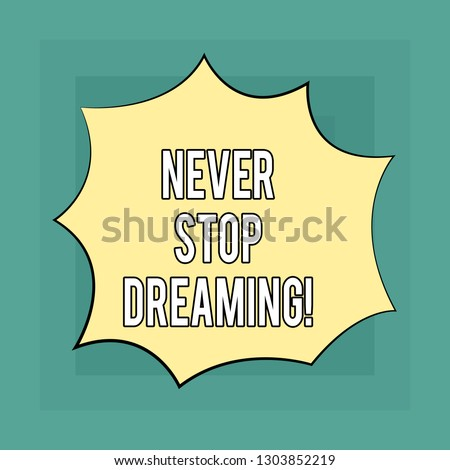 Conceptual hand writing showing Never Stop Dreaming. Business photo showcasing dont waste your time in fantasy stick to achieve them Explosion Blast Scream Speech Bubble for Promotion Ads.