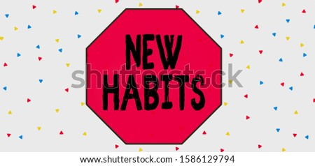 Conceptual hand writing showing New Habits. Business photo text change the routine of behavior that is repeated regularly Multicolored Triangle Shape Confetti or Broken Glass Scattered.