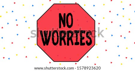 Conceptual hand writing showing No Worries. Business photo text an expression used to say that everything is all right Multicolored Triangle Shape Confetti or Broken Glass Scattered.