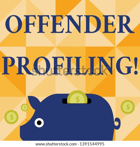 Conceptual hand writing showing Offender Profiling. Business photo text Develop profiles for offenders who not yet apprehended Piggy Money Bank and Coins with Dollar Currency Sign on Slit.