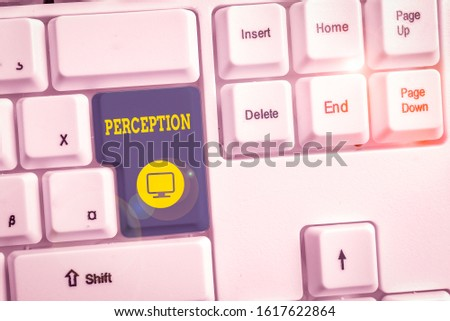 Conceptual hand writing showing Perception. Business photo text individuals organize and interpret their sensory impressions White pc keyboard with note paper above the white background.