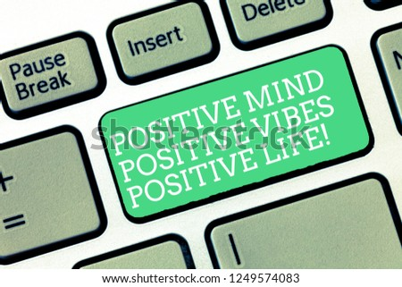 Conceptual hand writing showing Positive Mind Positive Vibes Positive Life. Business photo text Motivation inspiration to live Keyboard Intention to create computer message keypad idea. #1249574083