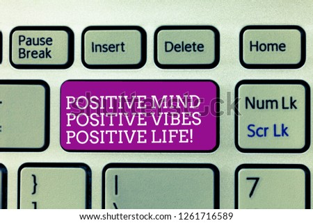 Conceptual hand writing showing Positive Mind Positive Vibes Positive Life. Business photo text Motivation inspiration to live Keyboard Intention to create computer message keypad idea. #1261716589