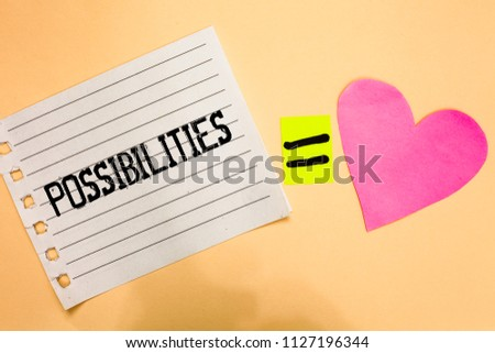 Conceptual hand writing showing Possibilities. Business photo showcasing Things that may happen or be the case State of being possible Love equation memory thought orange heart lovely art papers. #1127196344