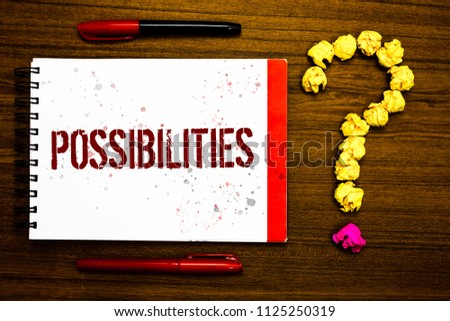 Conceptual hand writing showing Possibilities. Business photo text Things that may happen or be the case State of being possible Marker notepad nice art ask crumpled papers mistakes several tries. #1125250319