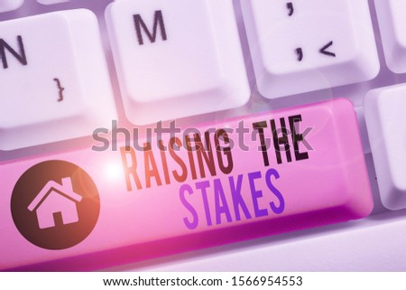 Conceptual hand writing showing Raising The Stakes. Business photo text Increase the Bid or Value Outdo current bet or risk. #1566954553