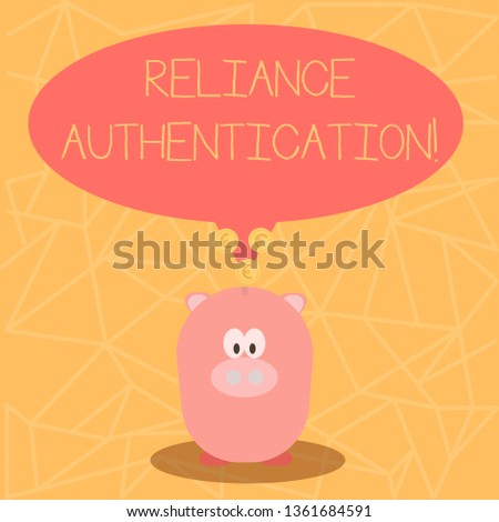 Conceptual hand writing showing Reliance Authentication. Business photo showcasing part of trust based identity attribution process Speech Bubble with Coins on its Tail Pointing to Piggy Bank.