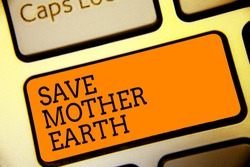Conceptual hand writing showing Save Mother Earth. Business photo text doing small actions prevent wasting water heat energy Button alphabets script keyboard text idea computer symbol notice.