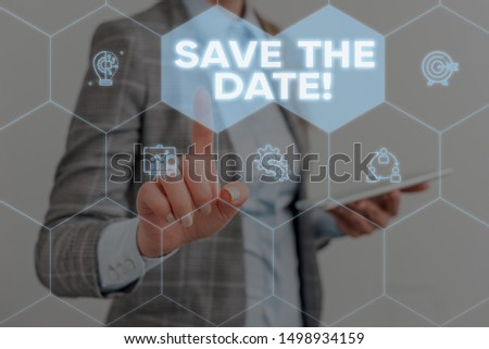 Conceptual hand writing showing Save The Date. Business photo showcasing Organizing events well make day special event organizers Woman wear work suit presenting presentation smart device.