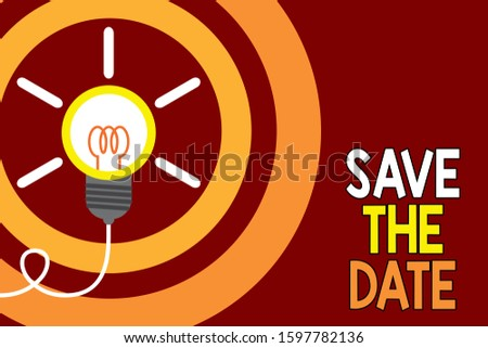 Conceptual hand writing showing Save The Date. Business photo showcasing Systematized events Scheduled activity Recorded Filed Idea light bulb Successful turning idea invention Startup.