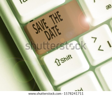 Conceptual hand writing showing Save The Date. Business photo text Systematized events Scheduled activity Recorded Filed.