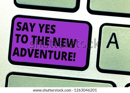 Conceptual hand writing showing Say Yes To The New Adventure. Business photo text Exploring the world traveling life experience Keyboard key Intention to create computer message idea. #1263046201