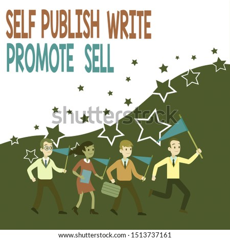 Conceptual hand writing showing Self Publish Write Promote Sell. Business photo text Auto promotion writing Marketing Publicity Crowd Flags Headed by Leader Running Demonstration Meeting.