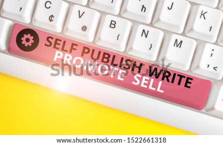 Conceptual hand writing showing Self Publish Write Promote Sell. Business photo text Auto promotion writing Marketing Publicity White pc keyboard with note paper above the white background.