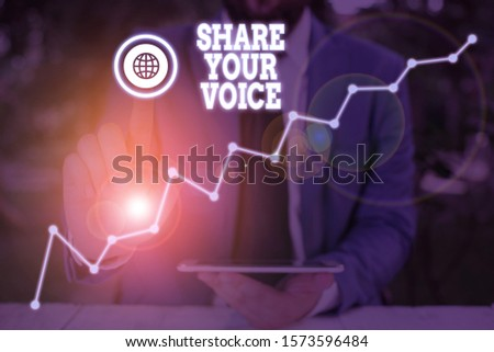 Conceptual hand writing showing Share Your Voice. Business photo text asking employee or member to give his opinion or suggestion.