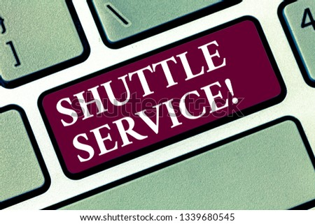 Conceptual hand writing showing Shuttle Service. Business photo text Transportation Offer Vacational Travel Tourism Vehicle Keyboard key Intention to create computer message idea. #1339680545