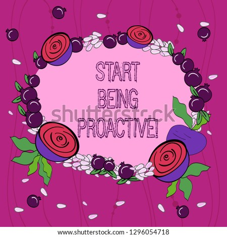 Conceptual hand writing showing Start Being Proactive. Business photo showcasing Control situations by causing things to happen Floral Wreath made of Tiny Seeds Small Glossy Pomegranate.