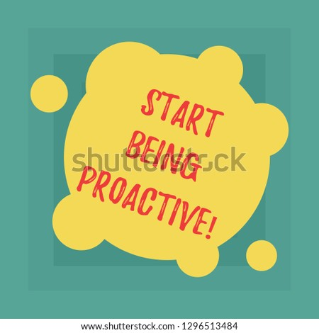 Conceptual hand writing showing Start Being Proactive. Business photo showcasing Control situations by causing things to happen Blank Deformed Color Round Shape with Small Circles.