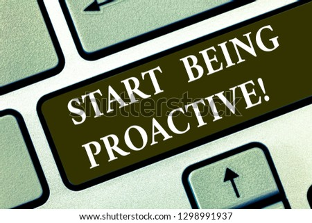 Conceptual hand writing showing Start Being Proactive. Business photo text Control situations by causing things to happen Keyboard key Intention to create computer message idea.