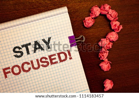 Conceptual hand writing showing Stay Focused Motivational Call. Business photos showcasing Maintain Focus Inspirational Thinking #1114183457