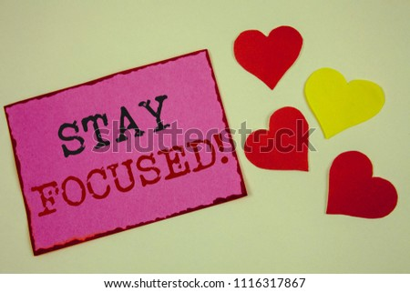 Conceptual hand writing showing Stay Focused Motivational Call. Business photos text Maintain Focus Inspirational Thinking #1116317867