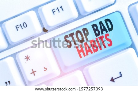 Conceptual hand writing showing Stop Bad Habits. Business photo text asking someone to quit doing non good actions and altitude.