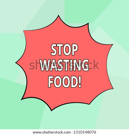 Conceptual hand writing showing Stop Wasting Food. Business photo showcasing organization works for reduction food waste in society Explosion Blast Scream Speech Bubble for Promotion Ads.