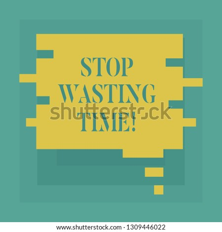 Conceptual hand writing showing Stop Wasting Time. Business photo showcasing doing something that unnecessary does not produce benefit Speech Bubble in Puzzle Piece Shape for Presentation Ads.