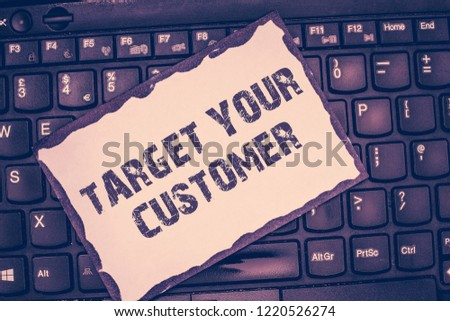 Conceptual hand writing showing Target Your Customer. Business photo showcasing Tailor Marketing Pitch Defining Potential Consumers