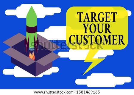 Conceptual hand writing showing Target Your Customer. Business photo text Tailor Marketing Pitch Defining Potential Consumers Fire launching rocket Starting up project Fuel inspiration.
