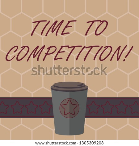 Conceptual hand writing showing Time To Competition. Business photo text resource and firm that make better use of minutes 3D Coffee To Go Cup with Lid Cover and Stars on Strip Text Space.