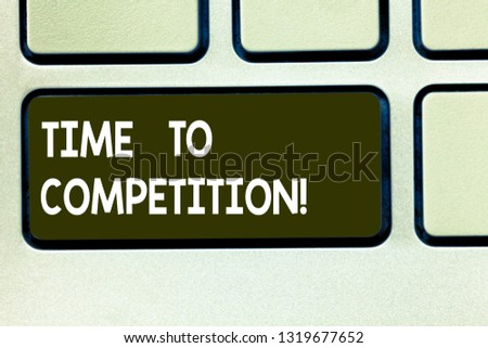 Conceptual hand writing showing Time To Competition. Business photo text resource and firm that make better use of minutes Keyboard key Intention to create computer message idea. #1319677652