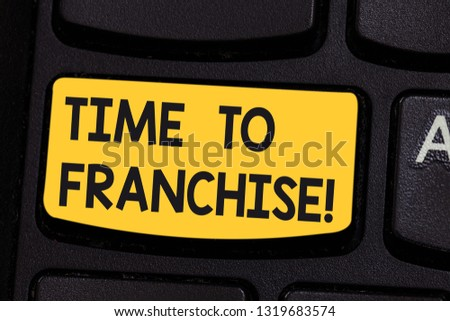 Conceptual hand writing showing Time To Franchise. Business photo showcasing authorization by company make carry commercial activities Keyboard key Intention to create computer message idea.