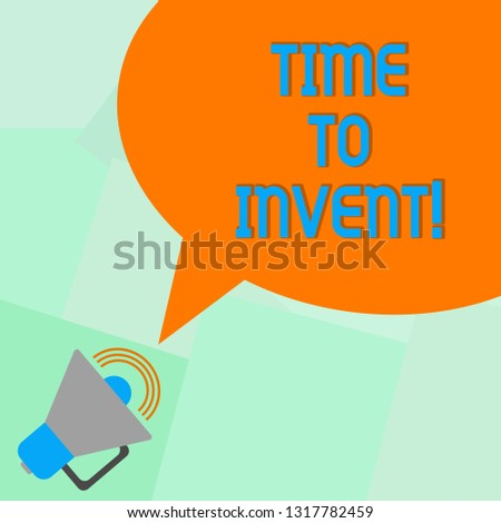 Conceptual hand writing showing Time To Invent. Business photo showcasing Invention of something new different innovation creativity Megaphone with Sound Volume and Blank Color Speech Bubble.