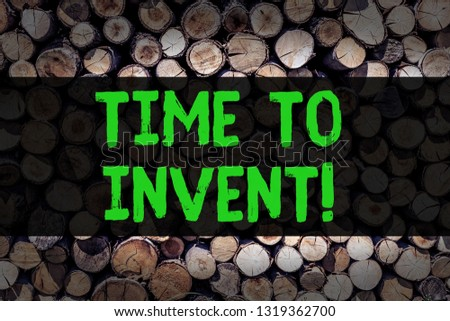 Conceptual hand writing showing Time To Invent. Business photo showcasing Invention of something new different innovation creativity Wooden background vintage wood wild message intentions thoughts.