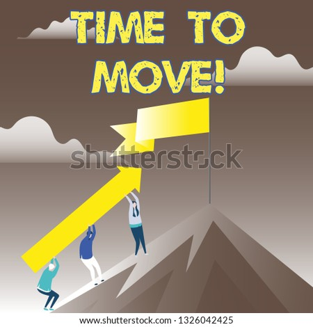 Conceptual hand writing showing Time To Move. Business photo showcasing Best period to transfer Relocation Change the current path.