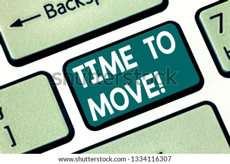 Conceptual hand writing showing Time To Move. Business photo text Best period to transfer Relocation Change the current path Keyboard key Intention to create computer message idea.