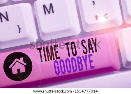 Conceptual hand writing showing Time To Say Goodbye. Business photo text Bidding Farewell So Long See You Till we meet again. #1554777014