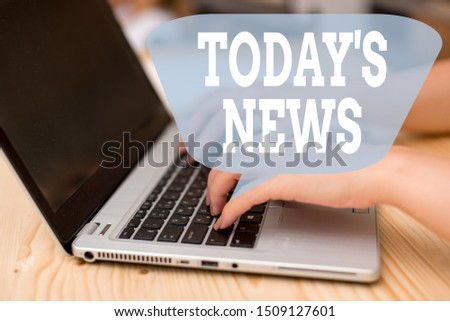 Conceptual hand writing showing Today S News. Business photo showcasing Latest Breaking Headlines Current Updates Trending woman with laptop smartphone and office supplies technology. #1509127601