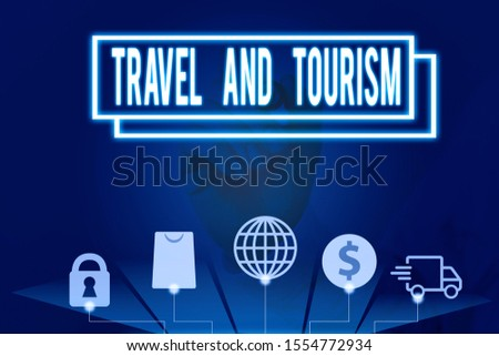 Conceptual hand writing showing Travel And Tourism. Business photo text Temporary Movement of People to Destinations or Locations. #1554772934