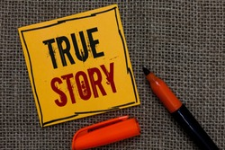 Conceptual hand writing showing True Story. Business photo showcasing The day to day experiences of an individual in his entire life Orange paper Marker Communicate ideas Jute background.