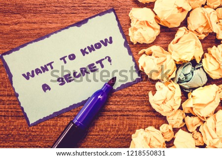 Conceptual hand writing showing Want To Know A Secret question. Business photo showcasing to divulge a confidential vital information